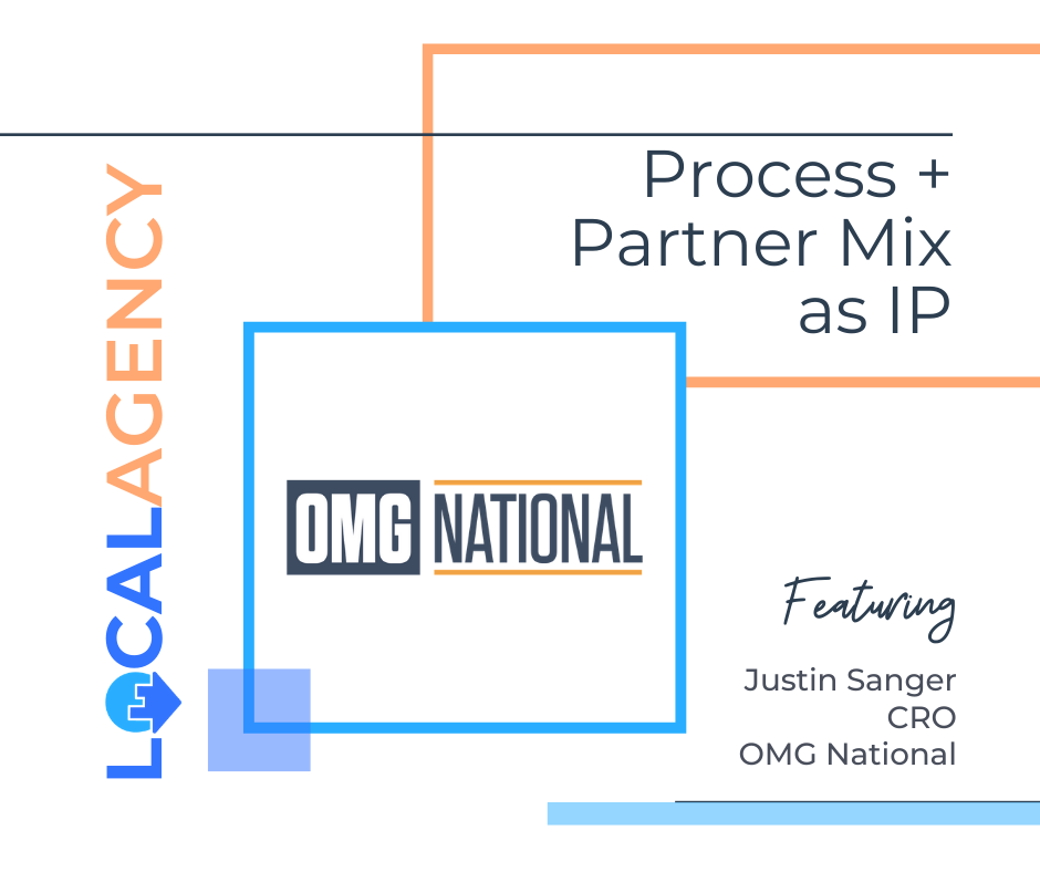NEW SERIES! LocalAgency: Process + Partner Mix as IP - A Conversation with Justin Sanger of OMG National
