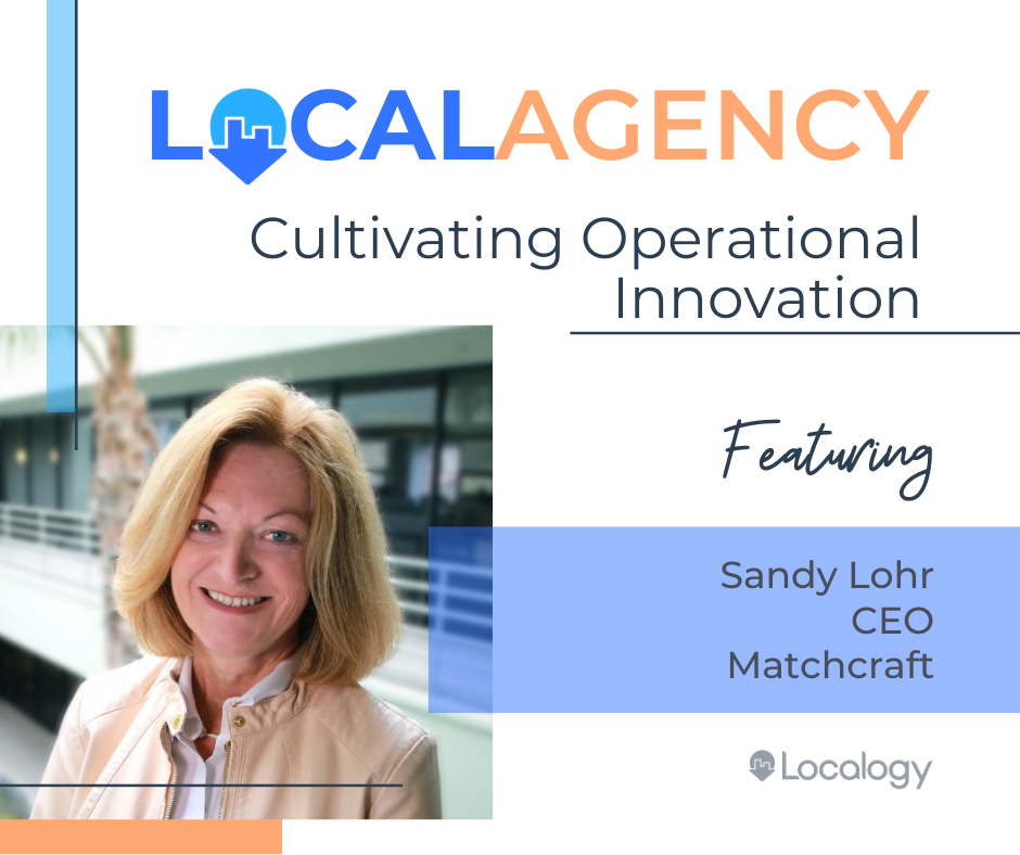 LocalAgency: Cultivating Operational Innovation - Featuring Matchcraft CEO, Sandy Lohr