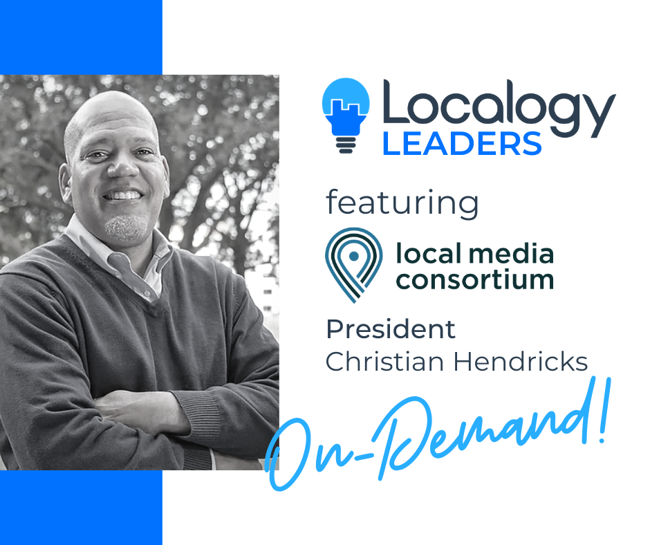 Localogy Leaders: Featuring Local Media Consortium President, Christian Hendricks