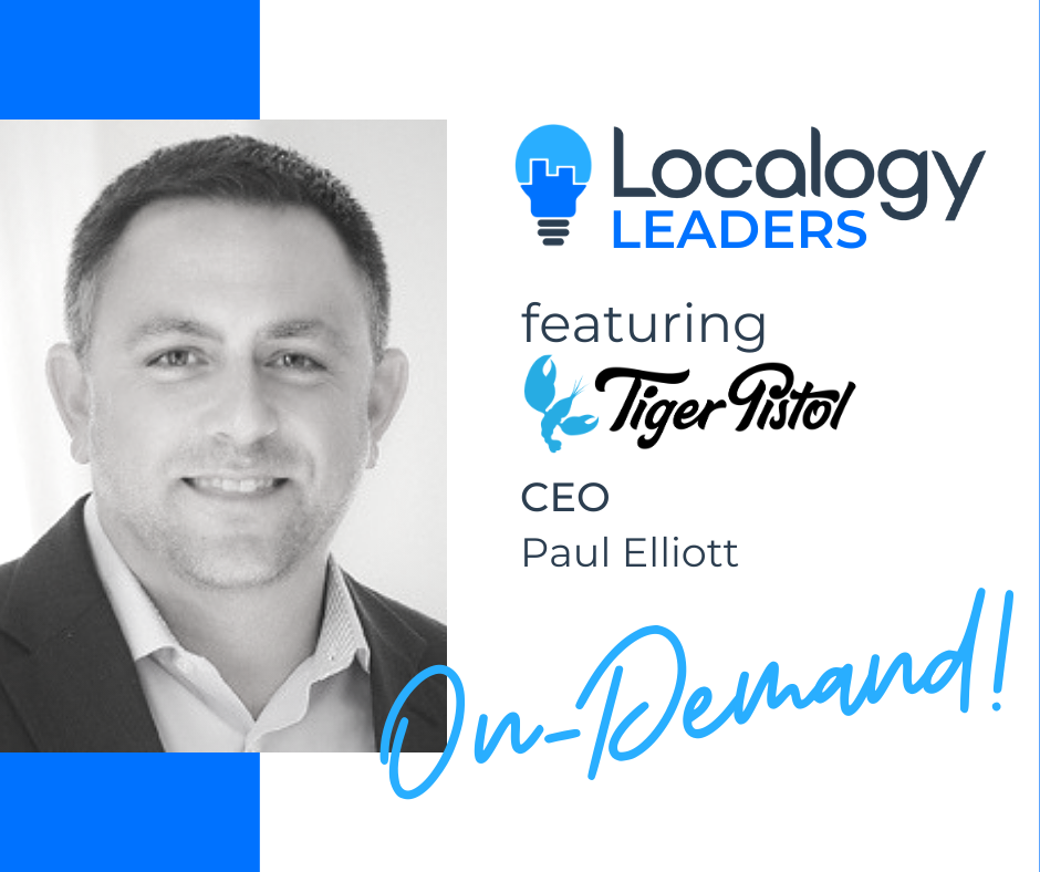 Localogy Leaders: Featuring Tiger Pistol CEO, Paul Elliott