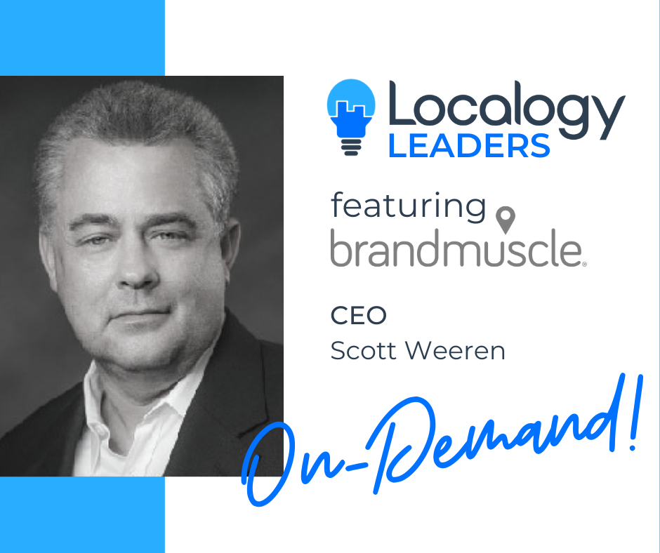 Localogy Leaders: Featuring BrandMuscle CEO, Scott Weeren